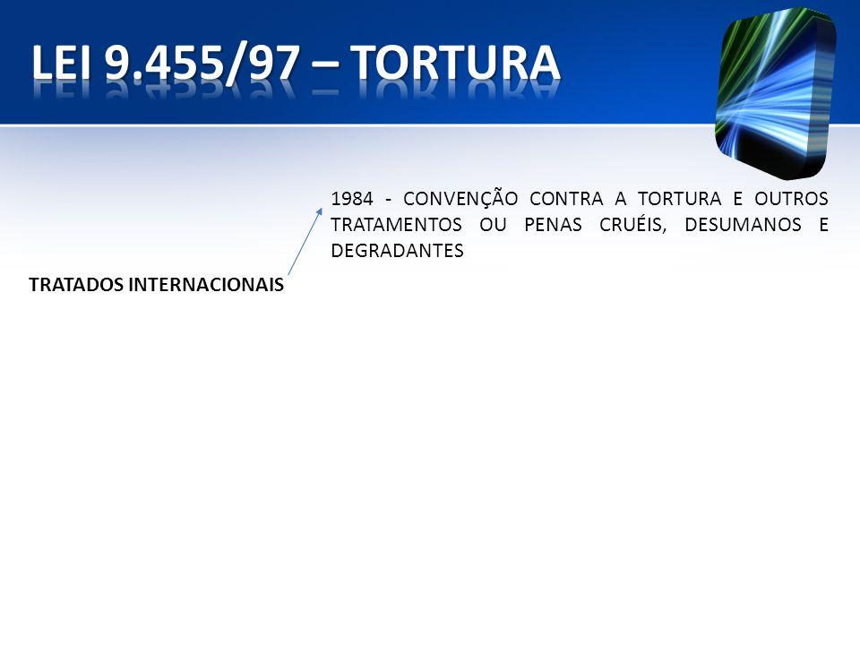 1984 - CONVENÇÃO CONTRA A TORTURA E OUTROS TRATAMENTOS OU PENAS CRUÉIS, DESUMANOS E DEGRADANTES TRATADOS INTERNACIONAIS