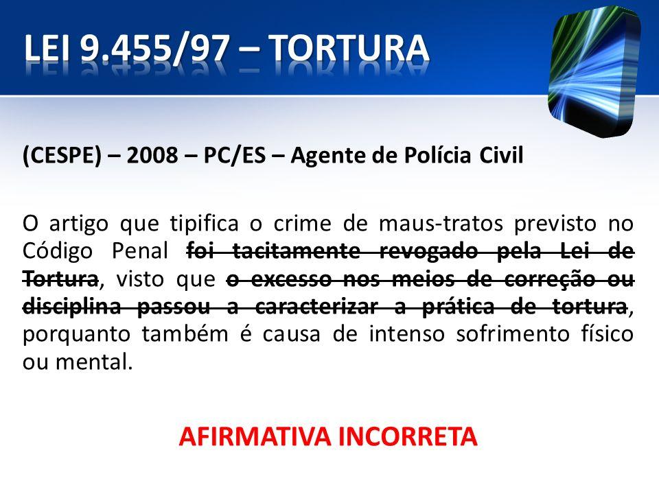 (CESPE) – 2008 – PC/ES – Agente de Polícia Civil O artigo que tipifica o crime de maus-tratos previsto no Código Penal foi tacitamente revogado pela L