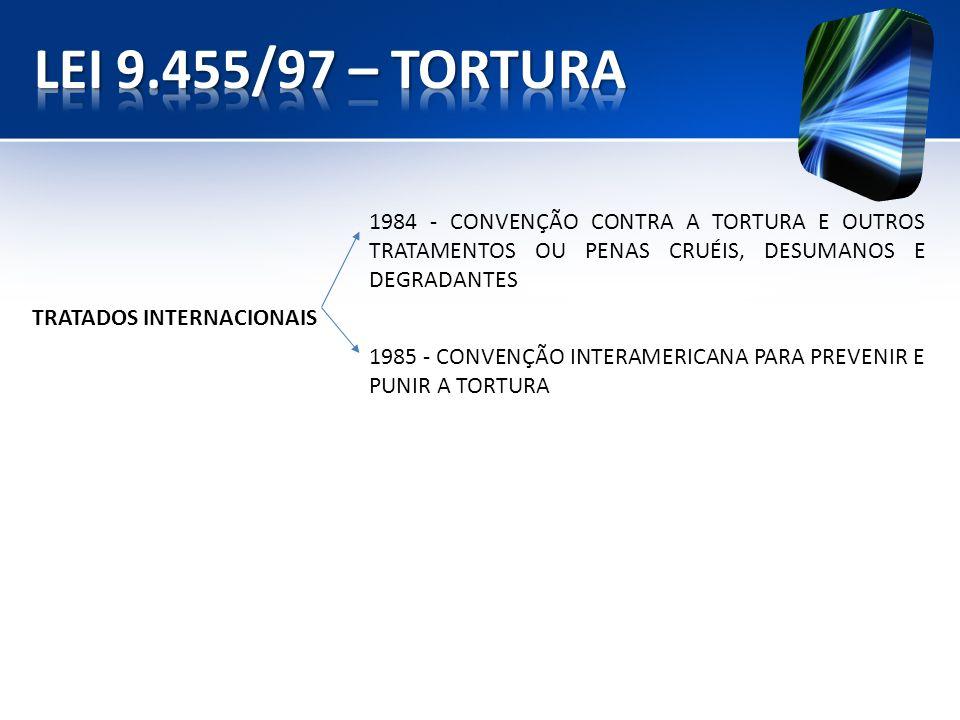 1984 - CONVENÇÃO CONTRA A TORTURA E OUTROS TRATAMENTOS OU PENAS CRUÉIS, DESUMANOS E DEGRADANTES TRATADOS INTERNACIONAIS 1985 - CONVENÇÃO INTERAMERICAN