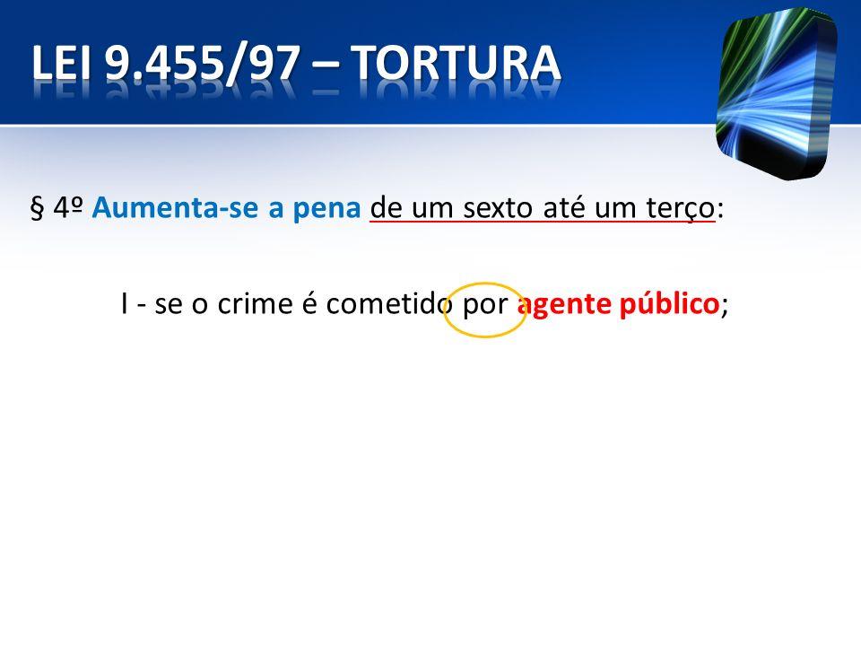 § 4º Aumenta-se a pena de um sexto até um terço: I - se o crime é cometido por agente público;