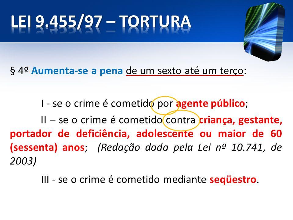 § 4º Aumenta-se a pena de um sexto até um terço: I - se o crime é cometido por agente público; II – se o crime é cometido contra criança, gestante, po