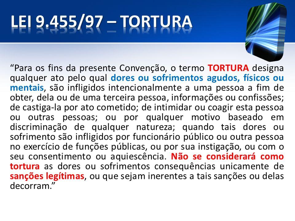 Para os fins da presente Convenção, o termo TORTURA designa qualquer ato pelo qual dores ou sofrimentos agudos, físicos ou mentais, são infligidos int