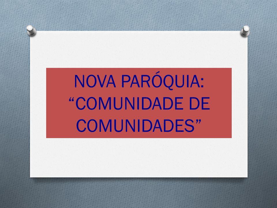 NOVA PARÓQUIA: COMUNIDADE DE COMUNIDADES