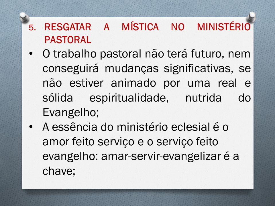 5. RESGATAR A MÍSTICA NO MINISTÉRIO PASTORAL O trabalho pastoral não terá futuro, nem conseguirá mudanças significativas, se não estiver animado por u