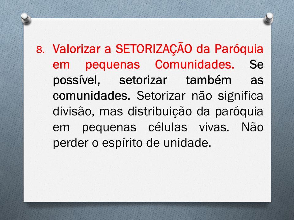 8.Valorizar a SETORIZAÇÃO da Paróquia em pequenas Comunidades.