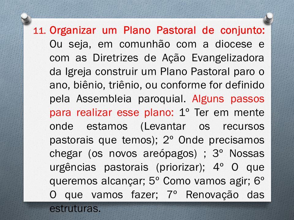 11. Organizar um Plano Pastoral de conjunto: Ou seja, em comunhão com a diocese e com as Diretrizes de Ação Evangelizadora da Igreja construir um Plan