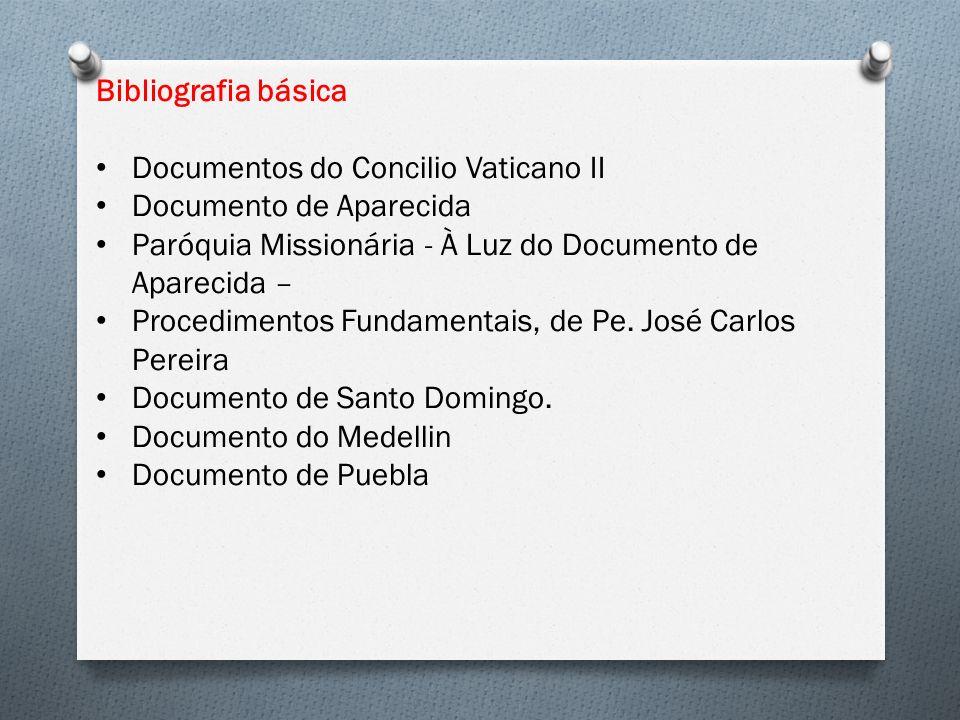 Bibliografia básica Documentos do Concilio Vaticano II Documento de Aparecida Paróquia Missionária - À Luz do Documento de Aparecida – Procedimentos Fundamentais, de Pe.