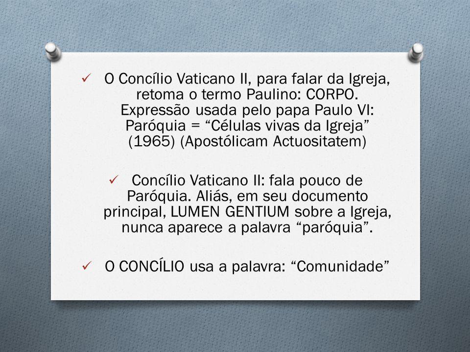 O Concílio Vaticano II, para falar da Igreja, retoma o termo Paulino: CORPO.