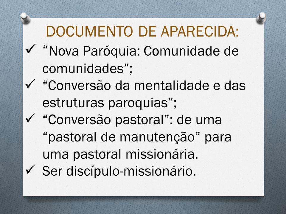 DOCUMENTO DE APARECIDA: Nova Paróquia: Comunidade de comunidades; Conversão da mentalidade e das estruturas paroquias; Conversão pastoral: de uma pastoral de manutenção para uma pastoral missionária.