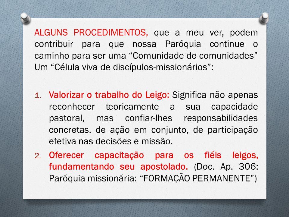 ALGUNS PROCEDIMENTOS, que a meu ver, podem contribuir para que nossa Paróquia continue o caminho para ser uma Comunidade de comunidades Um Célula viva de discípulos-missionários: 1.
