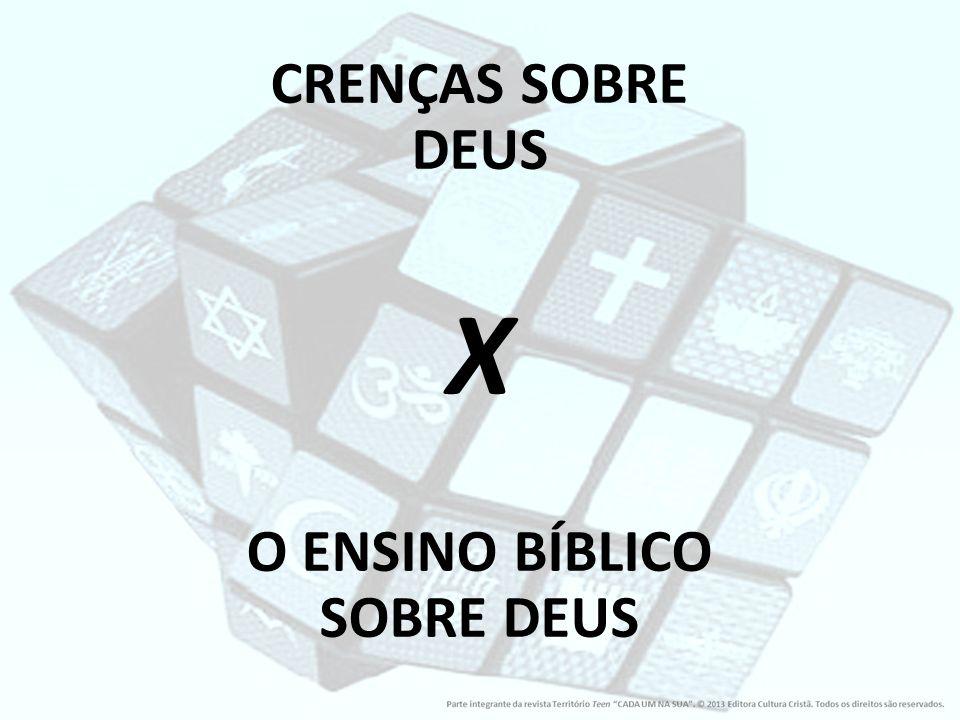 CRENÇAS SOBRE DEUS X O ENSINO BÍBLICO SOBRE DEUS
