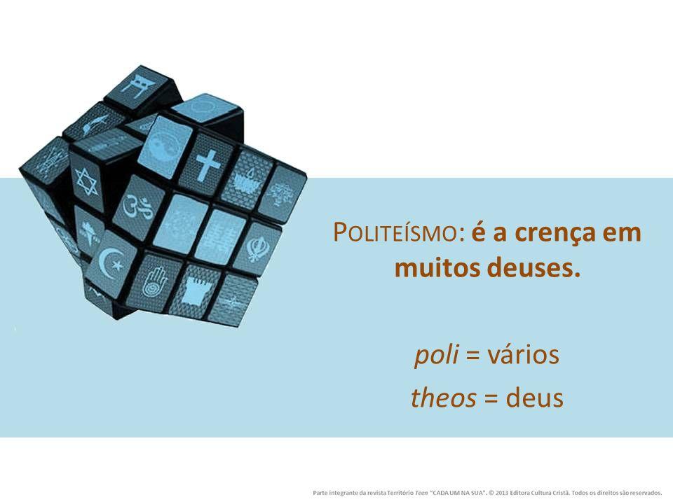 P OLITEÍSMO : é a crença em muitos deuses. poli = vários theos = deus
