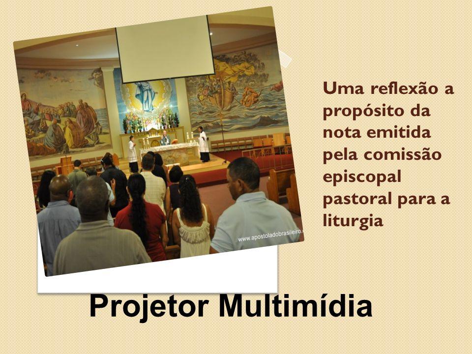 Uma reflexão a propósito da nota emitida pela comissão episcopal pastoral para a liturgia Projetor Multimídia