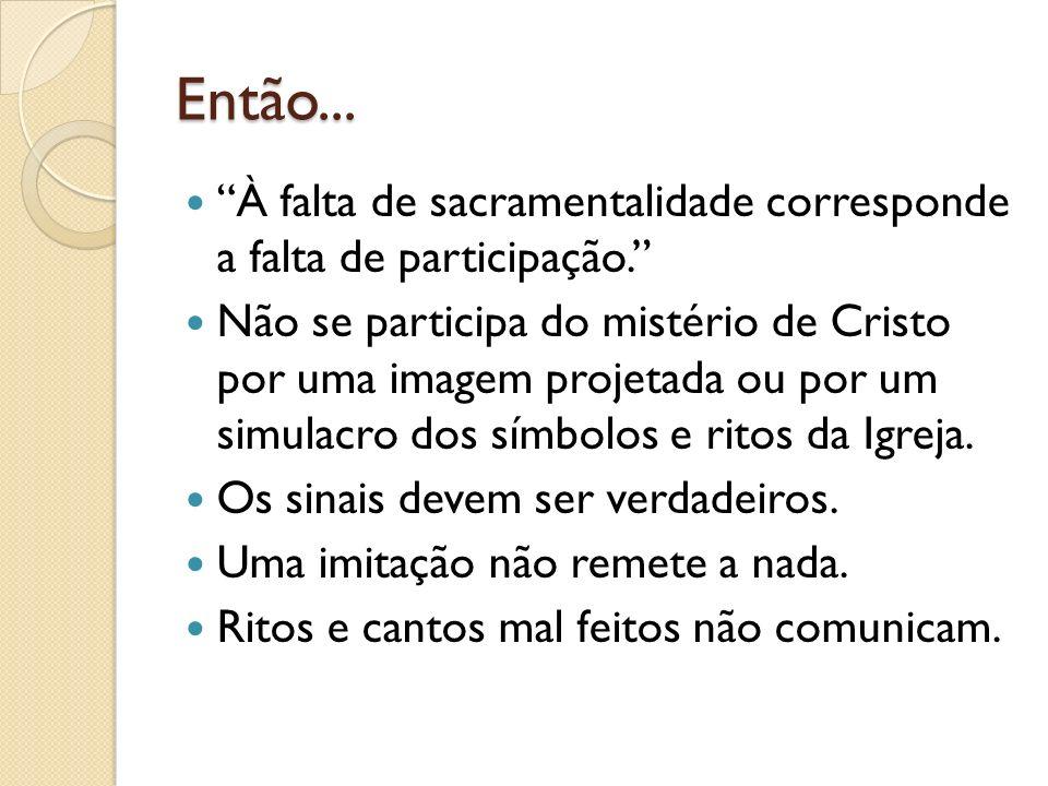 Então... À falta de sacramentalidade corresponde a falta de participação. Não se participa do mistério de Cristo por uma imagem projetada ou por um si