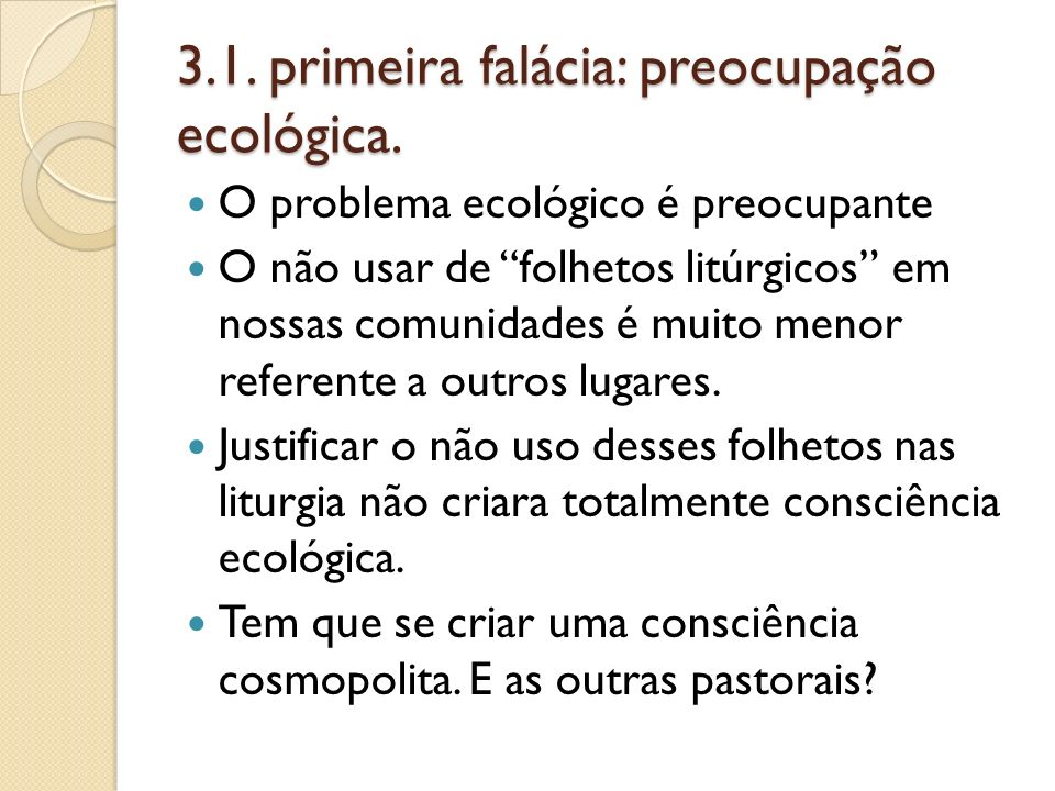 3.1. primeira falácia: preocupação ecológica. O problema ecológico é preocupante O não usar de folhetos litúrgicos em nossas comunidades é muito menor