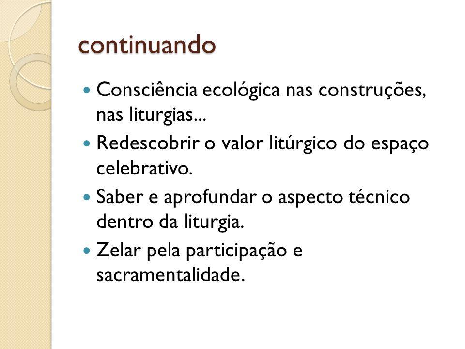 continuando Consciência ecológica nas construções, nas liturgias... Redescobrir o valor litúrgico do espaço celebrativo. Saber e aprofundar o aspecto
