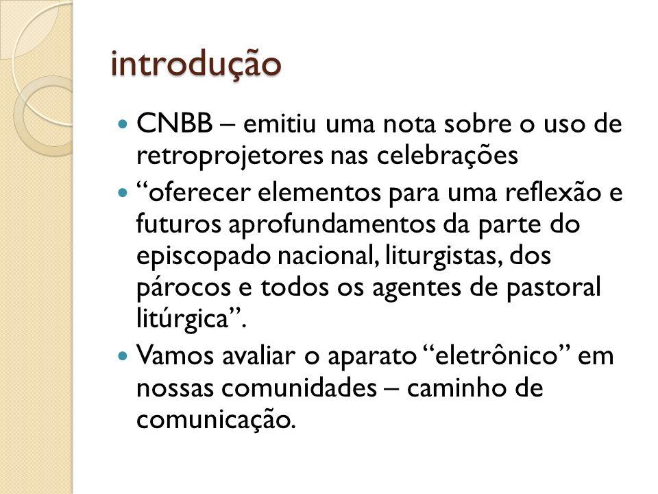 introdução CNBB – emitiu uma nota sobre o uso de retroprojetores nas celebrações oferecer elementos para uma reflexão e futuros aprofundamentos da par