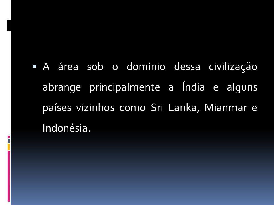 A área sob o domínio dessa civilização abrange principalmente a Índia e alguns países vizinhos como Sri Lanka, Mianmar e Indonésia.