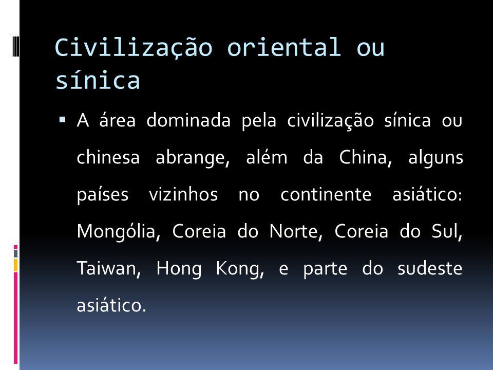 Civilização oriental ou sínica A área dominada pela civilização sínica ou chinesa abrange, além da China, alguns países vizinhos no continente asiático: Mongólia, Coreia do Norte, Coreia do Sul, Taiwan, Hong Kong, e parte do sudeste asiático.