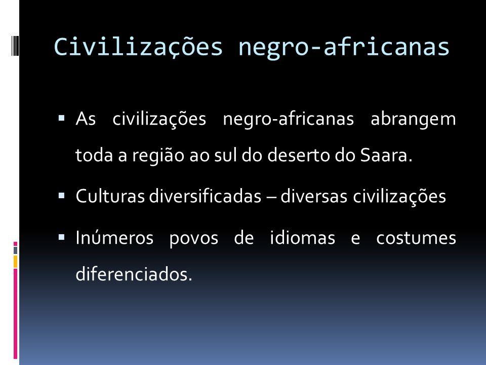 Civilizações negro-africanas As civilizações negro-africanas abrangem toda a região ao sul do deserto do Saara.