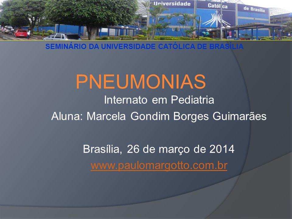 Internato em Pediatria Aluna: Marcela Gondim Borges Guimarães Brasília, 26 de março de 2014 www.paulomargotto.com.br PNEUMONIAS SEMINÁRIO DA UNIVERSID