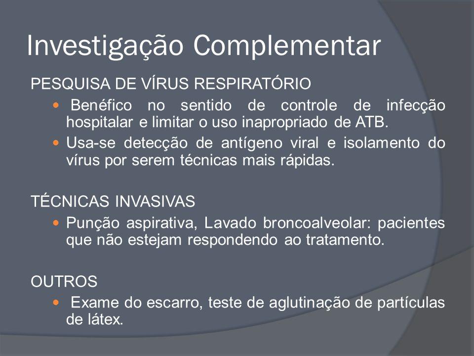 Investigação Complementar PESQUISA DE VÍRUS RESPIRATÓRIO Benéfico no sentido de controle de infecção hospitalar e limitar o uso inapropriado de ATB. U