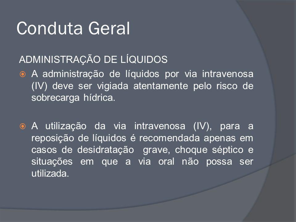 Conduta Geral ADMINISTRAÇÃO DE LÍQUIDOS A administração de líquidos por via intravenosa (IV) deve ser vigiada atentamente pelo risco de sobrecarga híd