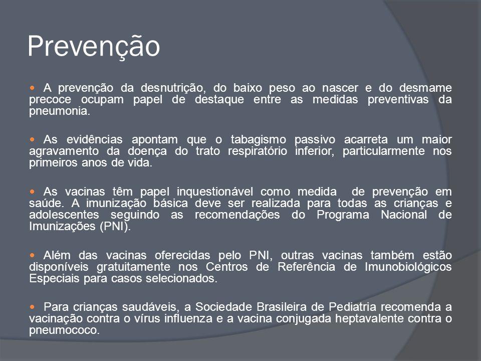 Prevenção A prevenção da desnutrição, do baixo peso ao nascer e do desmame precoce ocupam papel de destaque entre as medidas preventivas da pneumonia.