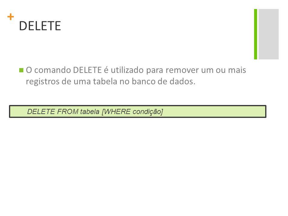 + DELETE O comando DELETE é utilizado para remover um ou mais registros de uma tabela no banco de dados.
