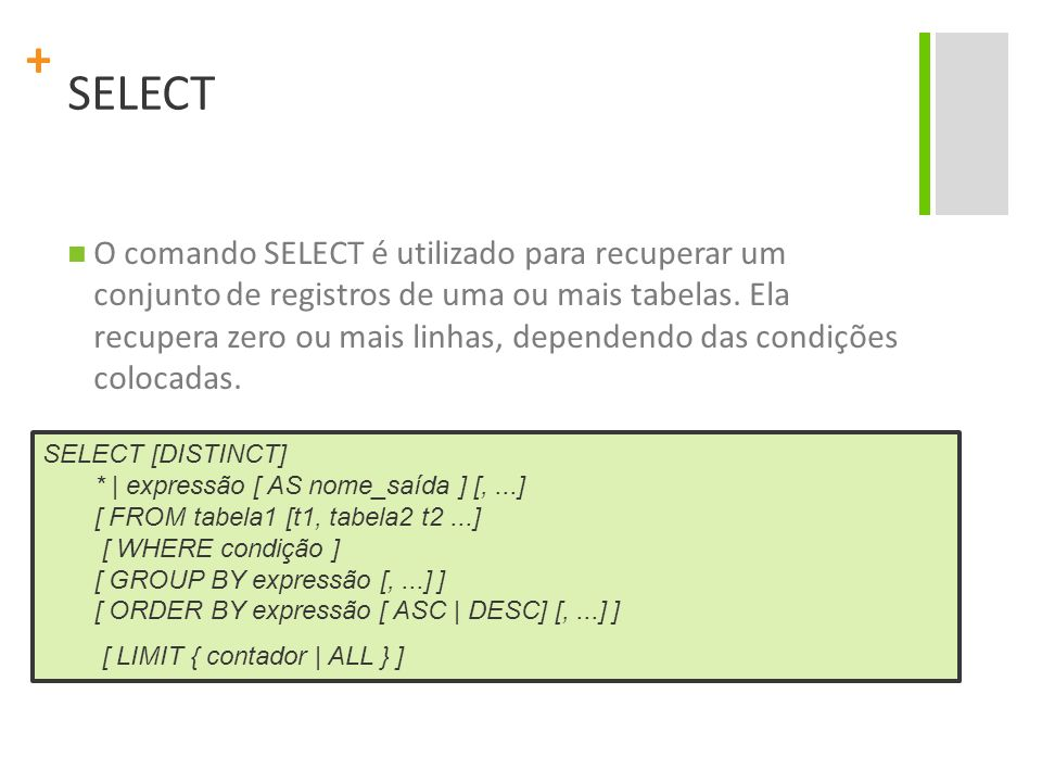 + SELECT O comando SELECT é utilizado para recuperar um conjunto de registros de uma ou mais tabelas.