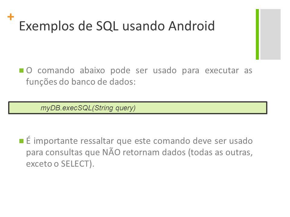 + Exemplos de SQL usando Android O comando abaixo pode ser usado para executar as funções do banco de dados: É importante ressaltar que este comando deve ser usado para consultas que NÃO retornam dados (todas as outras, exceto o SELECT).