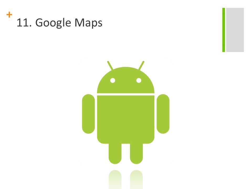 + 11. Google Maps