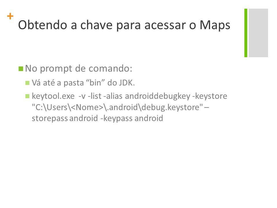 + Obtendo a chave para acessar o Maps No prompt de comando: Vá até a pasta bin do JDK.