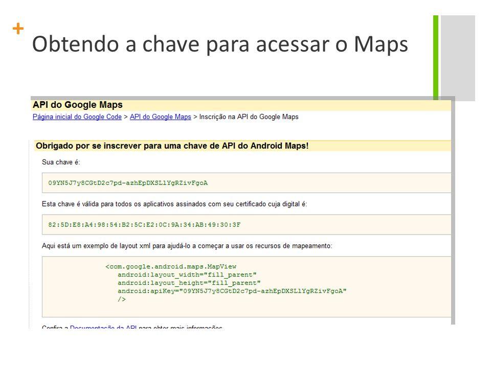 + Obtendo a chave para acessar o Maps
