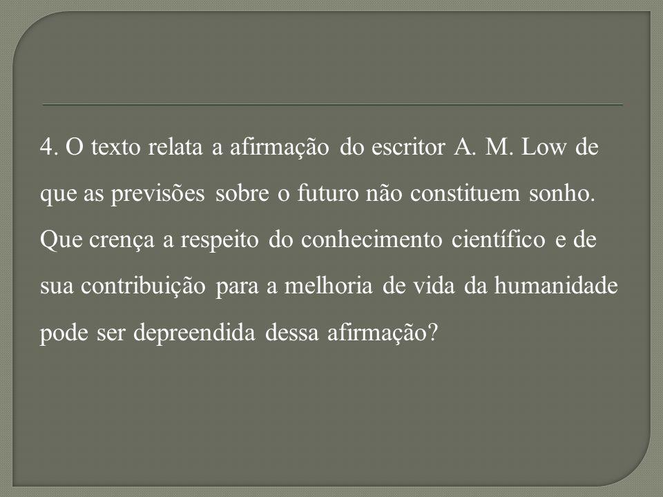 4.O texto relata a afirmação do escritor A. M.