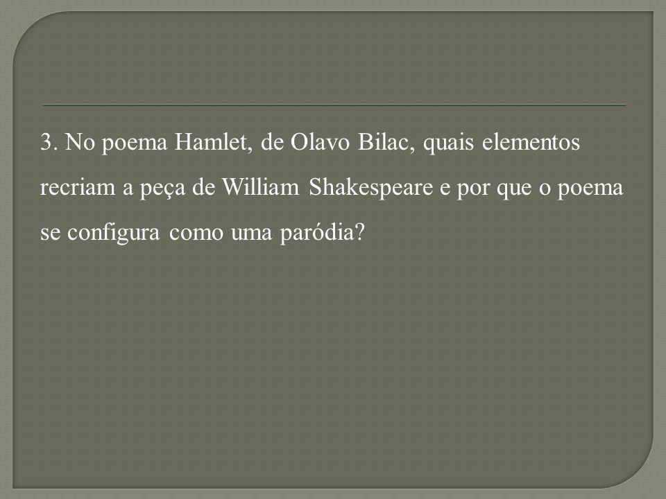 3. No poema Hamlet, de Olavo Bilac, quais elementos recriam a peça de William Shakespeare e por que o poema se configura como uma paródia?