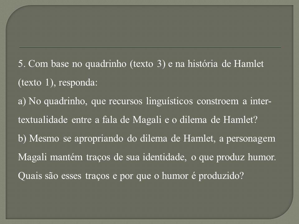 5. Com base no quadrinho (texto 3) e na história de Hamlet (texto 1), responda: a) No quadrinho, que recursos linguísticos constroem a inter- textuali