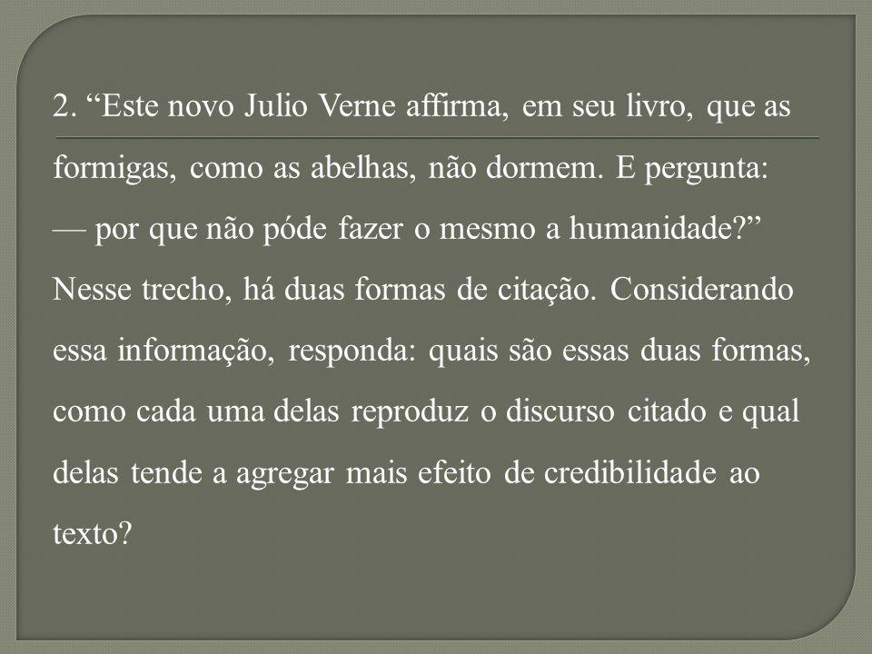 2.Este novo Julio Verne affirma, em seu livro, que as formigas, como as abelhas, não dormem.