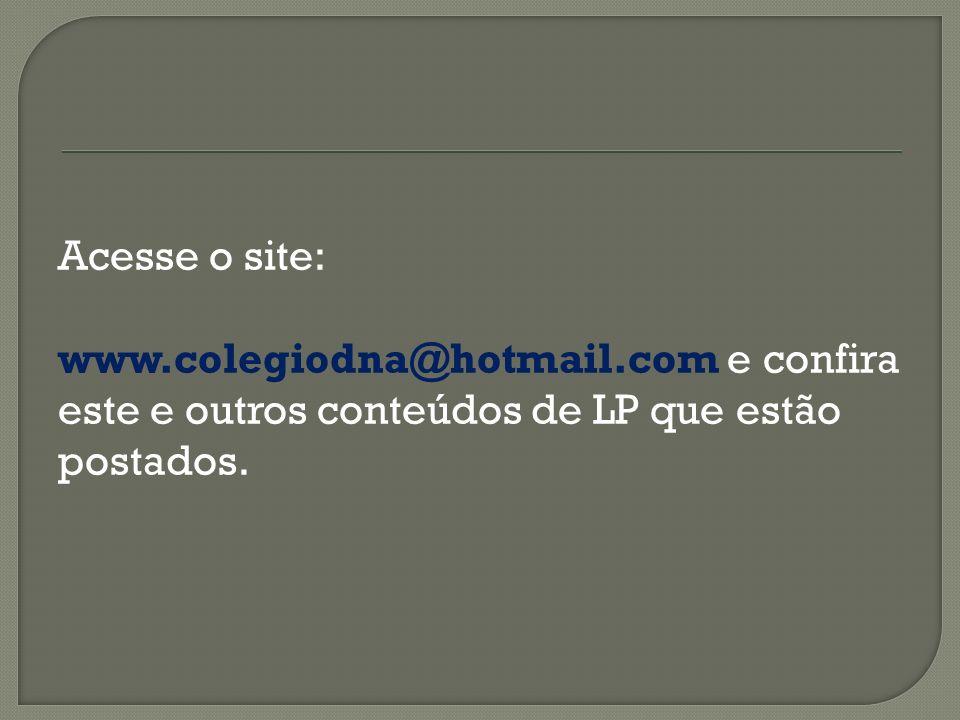 Acesse o site: www.colegiodna@hotmail.com e confira este e outros conteúdos de LP que estão postados.