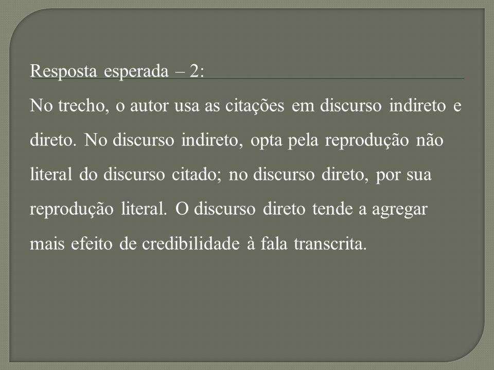 Resposta esperada: No gênero sinopse, predomina o discurso indireto, caracterizado por representar a fala das personagens com as palavras do nar- rador.