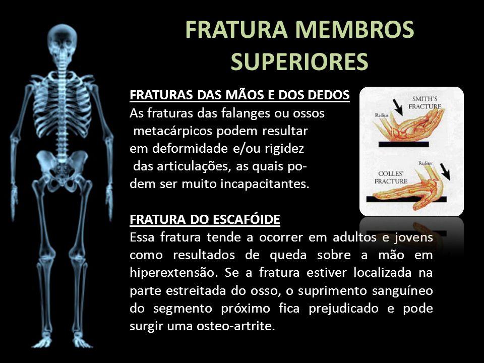 FRATURA MEMBROS SUPERIORES FRATURAS DAS MÃOS E DOS DEDOS As fraturas das falanges ou ossos metacárpicos podem resultar em deformidade e/ou rigidez das