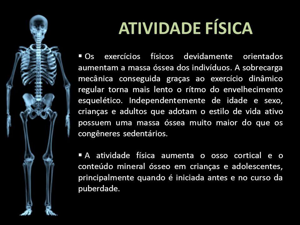 ATIVIDADE FÍSICA I Love you more and more Os exercícios físicos devidamente orientados aumentam a massa óssea dos indivíduos. A sobrecarga mecânica co