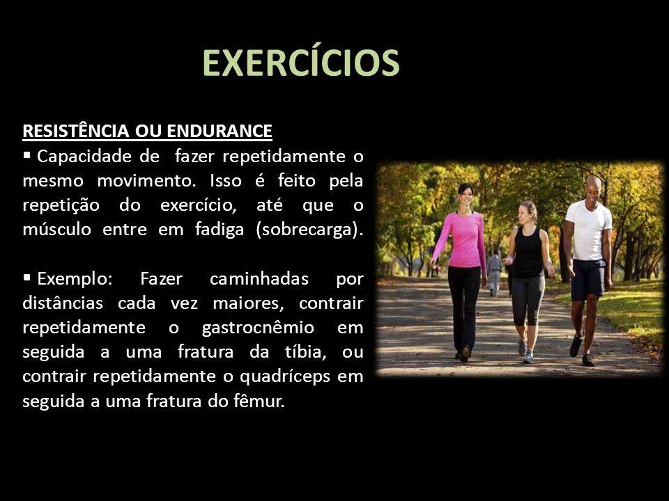 EXERCÍCIOS RESISTÊNCIA OU ENDURANCE Capacidade de fazer repetidamente o mesmo movimento. Isso é feito pela repetição do exercício, até que o músculo e