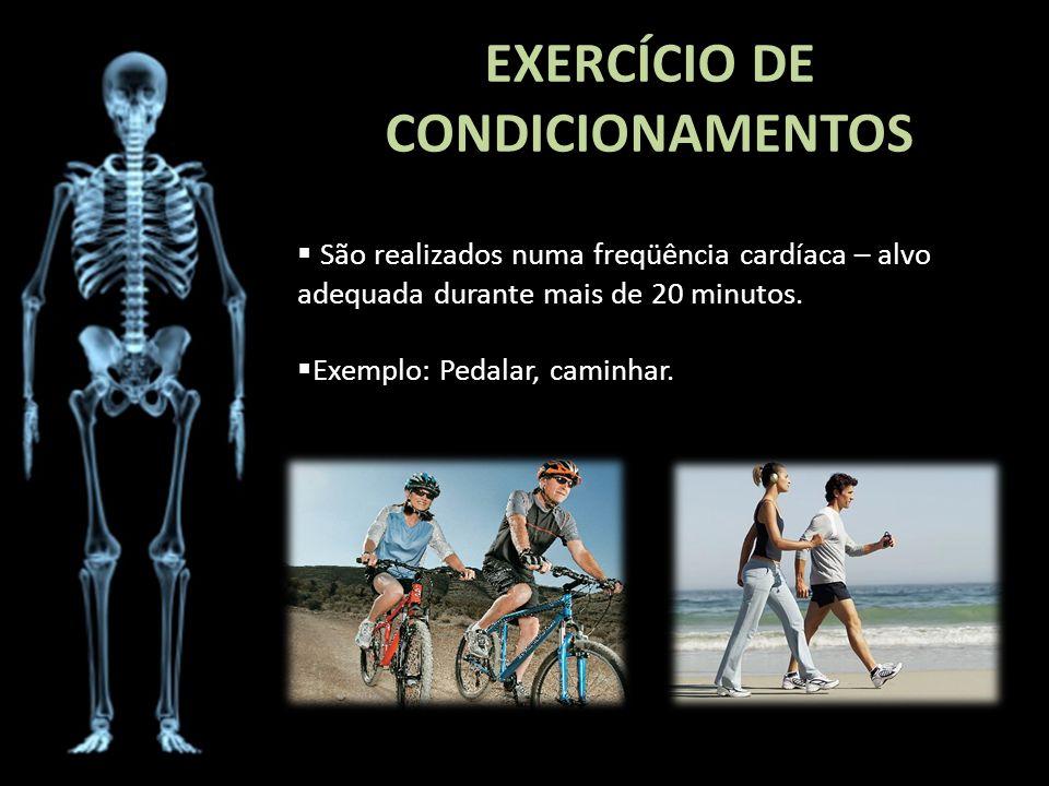 EXERCÍCIO DE CONDICIONAMENTOS São realizados numa freqüência cardíaca – alvo adequada durante mais de 20 minutos. Exemplo: Pedalar, caminhar.