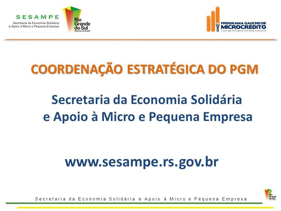 COORDENAÇÃO ESTRATÉGICA DO PGM COORDENAÇÃO ESTRATÉGICA DO PGM Secretaria da Economia Solidária e Apoio à Micro e Pequena Empresa www.sesampe.rs.gov.br