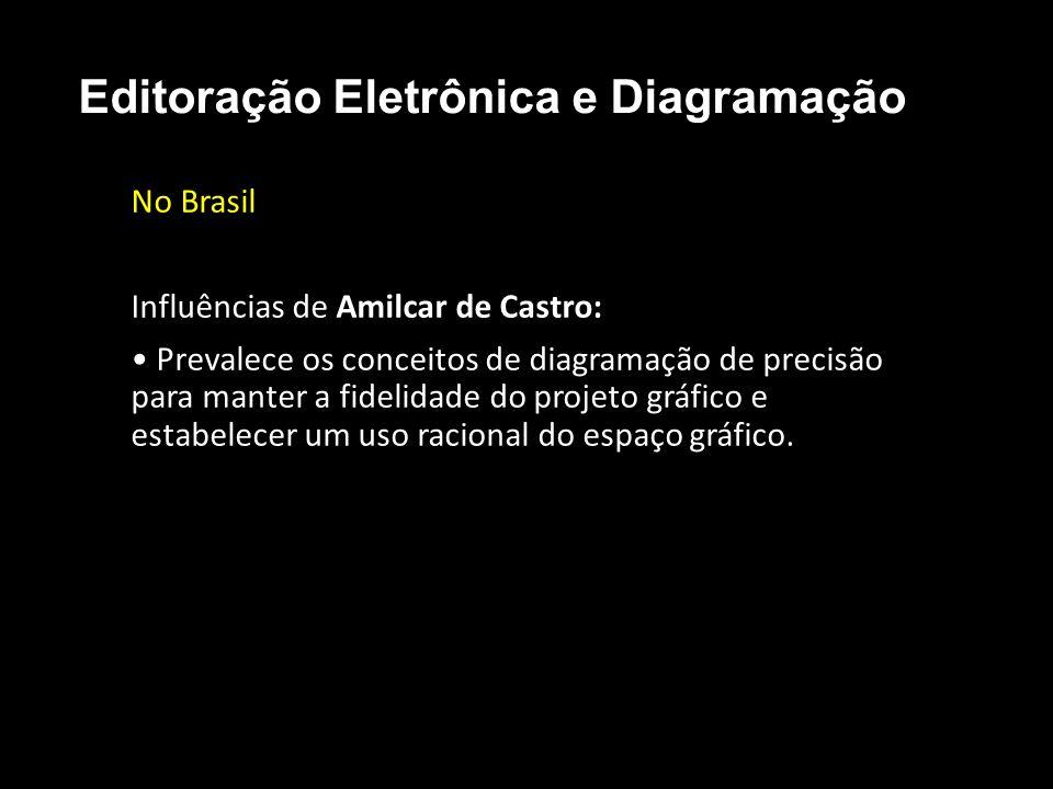 Editoração Eletrônica e Diagramação No Brasil Influências de Amilcar de Castro: Prevalece os conceitos de diagramação de precisão para manter a fideli