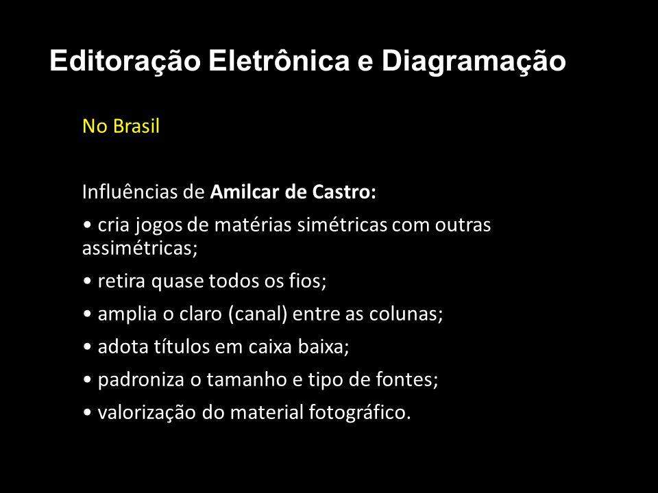Editoração Eletrônica e Diagramação No Brasil Influências de Amilcar de Castro: cria jogos de matérias simétricas com outras assimétricas; retira quas