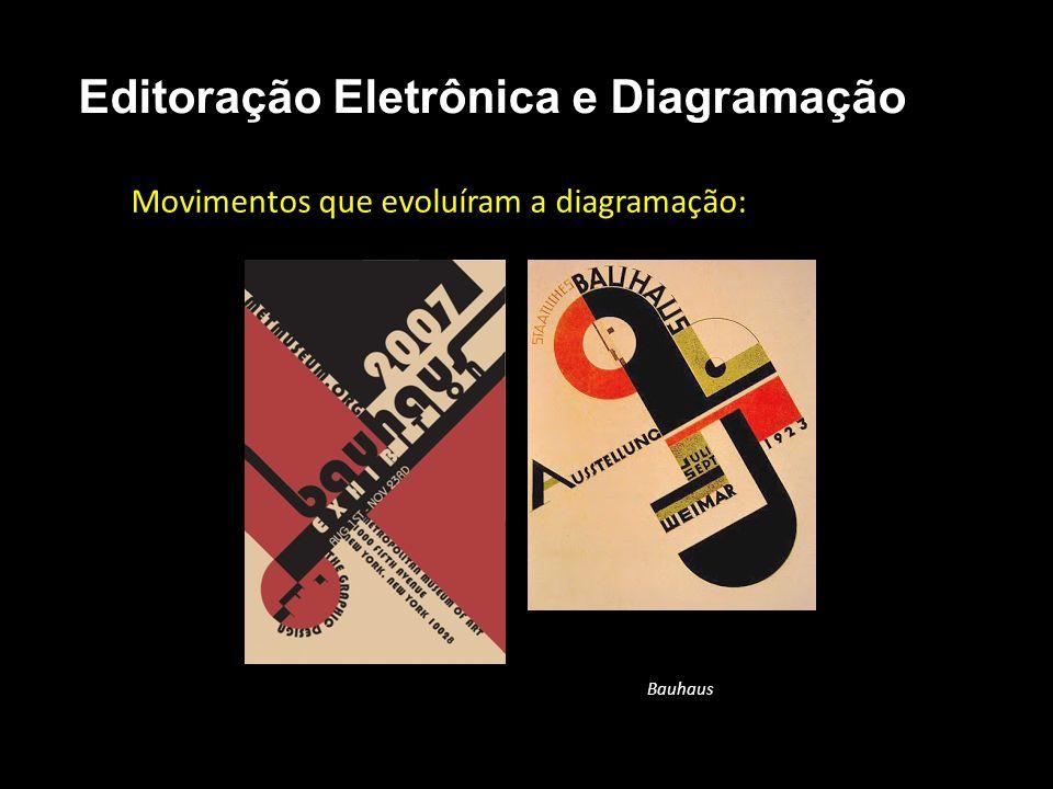 Editoração Eletrônica e Diagramação Movimentos que evoluíram a diagramação: Bauhaus