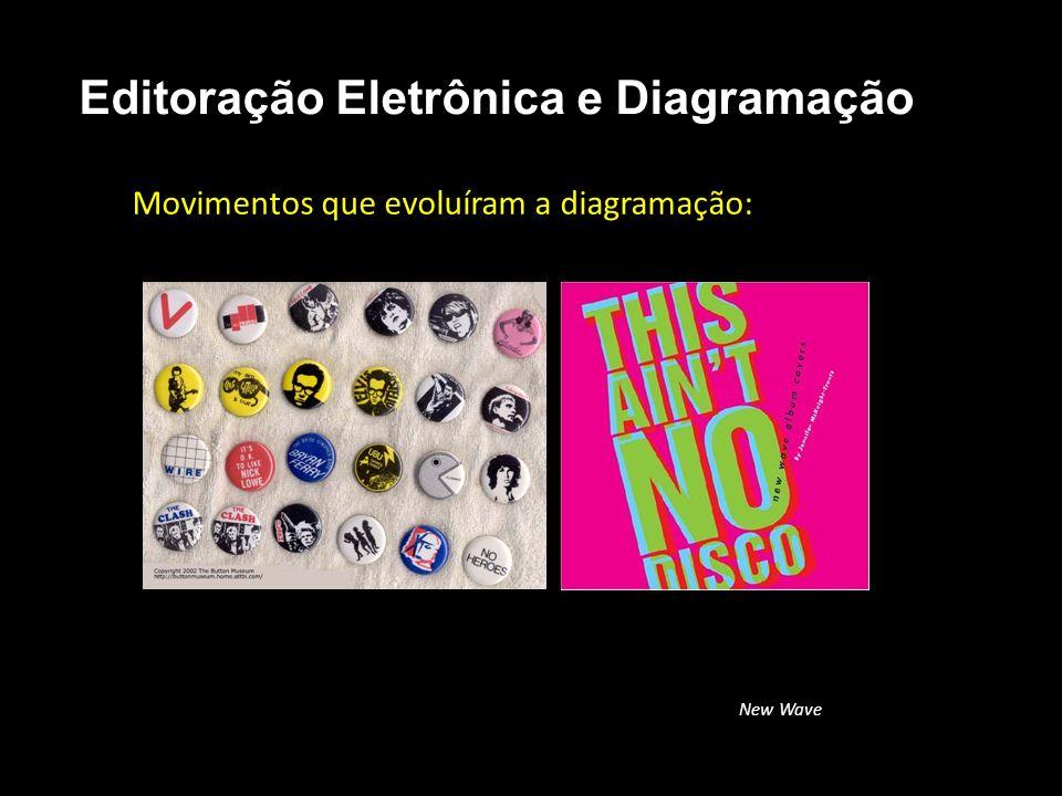 Editoração Eletrônica e Diagramação Movimentos que evoluíram a diagramação: New Wave