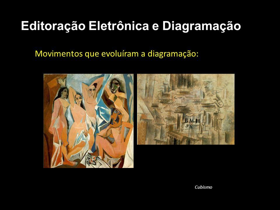 Editoração Eletrônica e Diagramação Movimentos que evoluíram a diagramação: Cubismo
